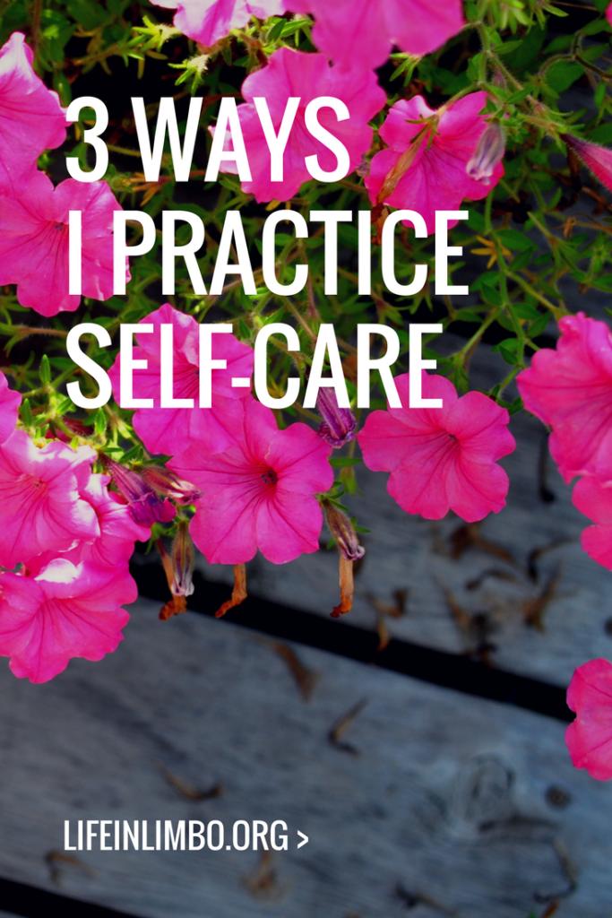 3 Ways I Practice Self-Care >> Life In Limbo
